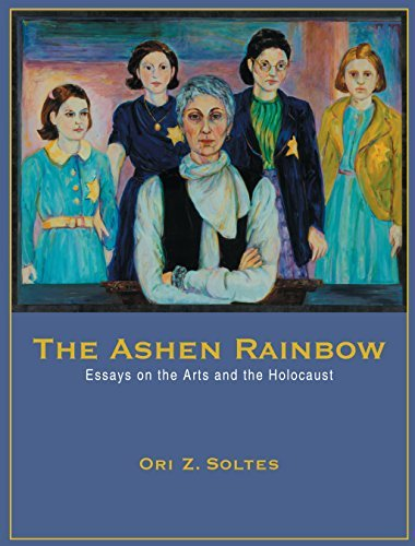The Ashen Rainbow: Essays on the Arts and the Holocaust